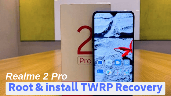 How to Root Realme 2 Pro and Install TWRP Recovery – Techbilla